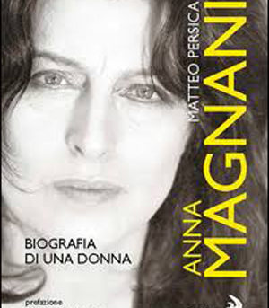 Anna Magnani Biografia di una donna